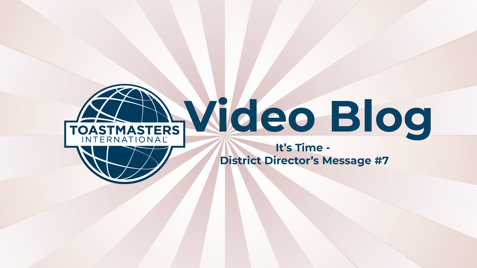 It's Time–District Director Message #7