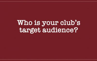 WHO IS YOUR CLUB'S TARGET AUDIENCE?