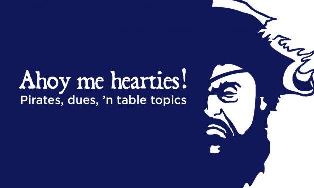 Ahoy, me hearties…Dues be due! (Plus a Table Topics Idea!)