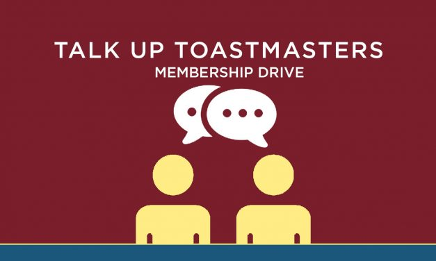 Talk Up Toastmasters! FEB 1 – March 31