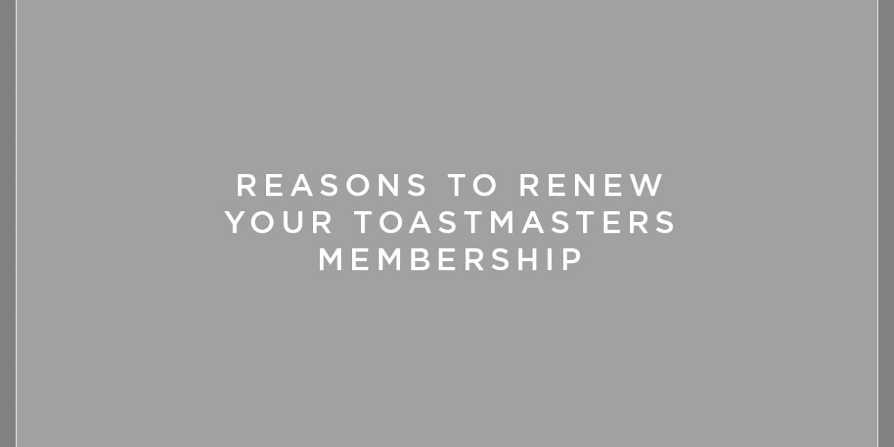 Reasons To Renew Your Toastmasters Membership
