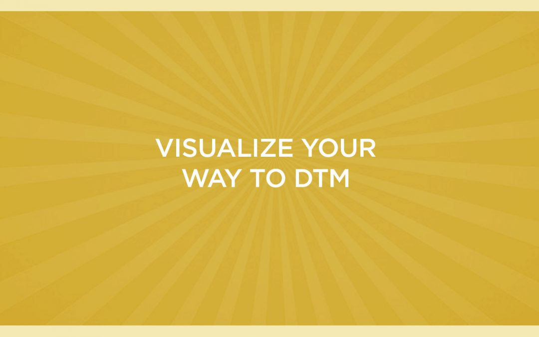 Visualize Your Way to DTM