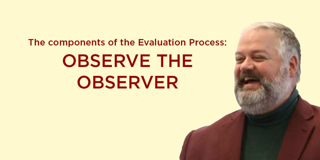 The Components of the Evaluation Process: Observe the Observer