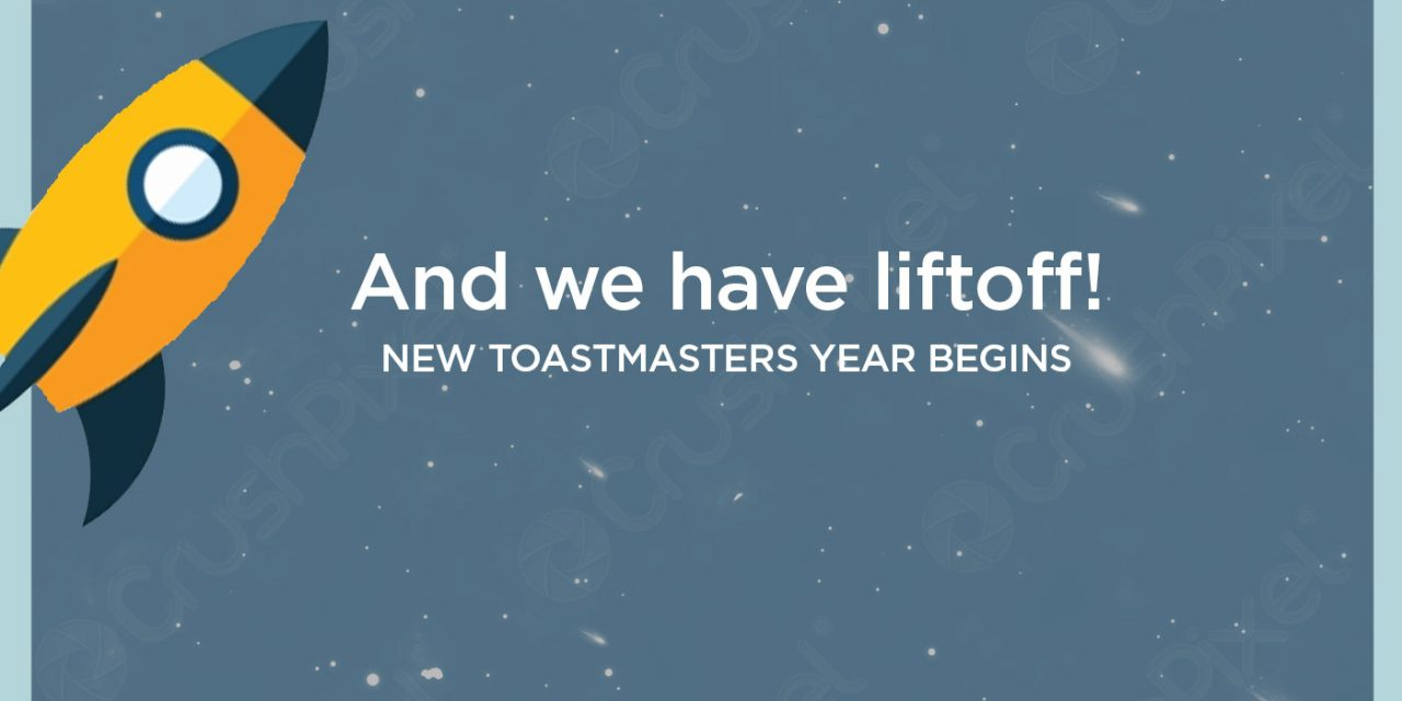 And We Have Liftoff! New Toastmasters Year Begins